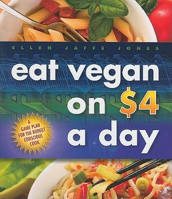 Eat Vegan on $4 a Day: A Game Plan for the Budget-Conscious Cook - Jones, Ellen Jaffe