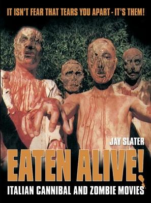Eaten Alive!: Italian Cannibal and Zombie Movies - Slater, Jay