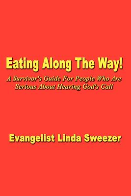 Eating Along the Way!: A Survivor's Guide for People Who Are Serious about Hearing God's Call - Sweezer, Evangelist Linda
