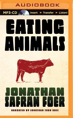 Eating Animals - Foer, Jonathan Safran, and Ross, Jonathan Todd (Read by)