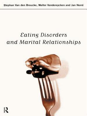 Eating Disorders and Marital Relationships - Van Den Broucke, Stephan, and Van, Den Broucke, and Norre, Jan