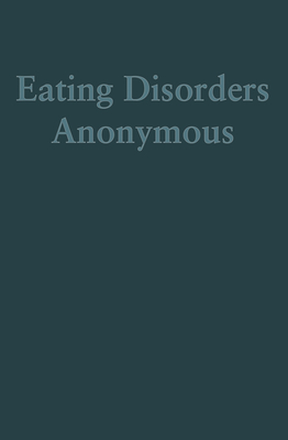 Eating Disorders Anonymous: The Story of How We Recovered from Our Eating Disorders - General Service Board