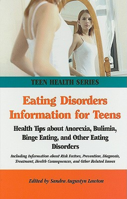Eating Disorders Information for Teens: Health Tips about Anorexia, Bulimia, Binge Eating, and Other Eating Disorders - Lawton, Sandra Augustyn (Editor)