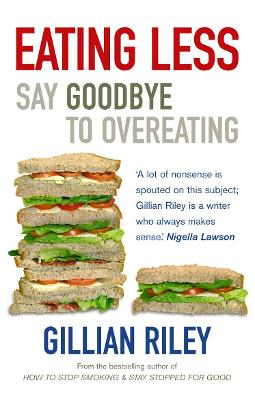 Eating Less: Say Goodbye to Overeating. Gillian Riley - Riley, Gillian