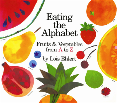Eating the Alphabet: Fruits and Vegetables from A to Z - Ehlert, Lois