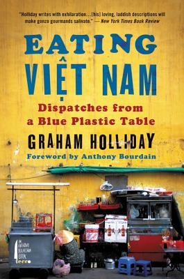 Eating Viet Nam: Dispatches from a Blue Plastic Table - Holliday, Graham