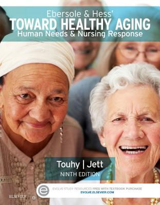 Ebersole & Hess' Toward Healthy Aging: Human Needs and Nursing Response - Touhy, Theris A, and Jett, Kathleen F, A.R.N.P., C.S., PhD