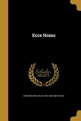 Ecce Homo - Nietzsche, Friedrich Wilhelm 1844-1900