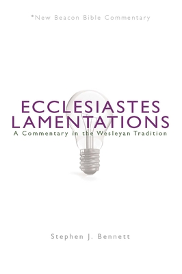 Ecclesiastes/Lamentations: A Commentary in the Wesleyan Tradition - Bennett, Stephen J