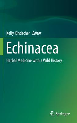 Echinacea: Herbal Medicine with a Wild History - Kindscher, Kelly (Editor)