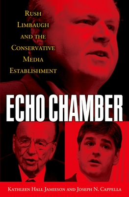 Echo Chamber: Rush Limbaugh and the Conservative Media Establishment - Jamieson, Kathleen Hall, and Cappella, Joseph N