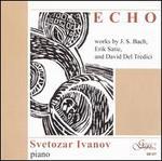 Echo: Works by J.S. Bach, Erik Satie, and David Del Tredici