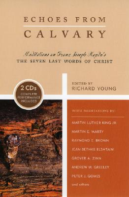 Echoes from Calvary: Mediations on Franz Joseph Haydn's the Seven Last Words of Christ - Young, Richard (Contributions by), and Barrett, T L (Contributions by), and Betances, Samuel (Contributions by)