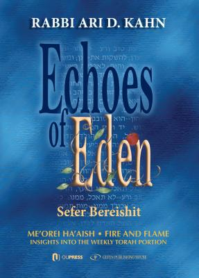 Echoes of Eden: Sefer Bereshit: Me'orei Ha'aish Fire and Flame: Insights Into the Weekly Torah Portion - Kahn, Rabbi Ari
