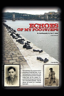 Echoes Of My Footsteps: An Autobiography - Gabor, Ivan Z., and Beal, Jeffrey