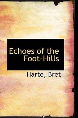 Echoes of the Foot-Hills - Bret, Harte
