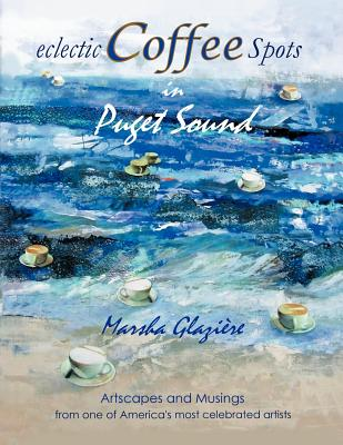 Eclectic COFFEE Spots in Puget Sound: Paintings, Photographs, Musings, Recipes - GLAZIERE, MARSHA