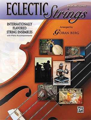 Eclectic Strings, Book 1 (Internationally Flavored String Ensembles with Piano Accompaniments Composed and Arranged by Goran Berg): Internationally Flavored String Ensembles with Piano Accompaniments Composed and Arranged by Goran Berg, Score & Parts - Berg, Goran