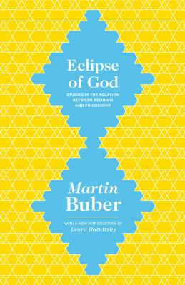 Eclipse of God: Studies in the Relation Between Religion and Philosophy - Buber, Martin, and Batnitzky, Leora (Introduction by)