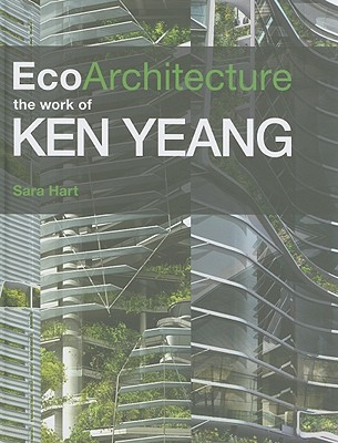 EcoArchitecture: The Work of Ken Yeang - Hart, Sara