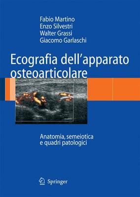 Ecografia Dell'apparato Osteoarticolare: Anatomia, Semeiotica E Quadri Patologici - Martino, Fabio, and Silvestri, Enzo, and Grassi, Walter