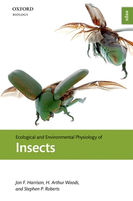 Ecological and Environmental Physiology of Insects - Harrison, Jon F., and Woods, H. Arthur, and Roberts, Stephen P.