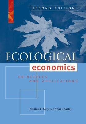 Ecological Economics: Principles and Applications - Daly, Herman E, and Farley, Joshua