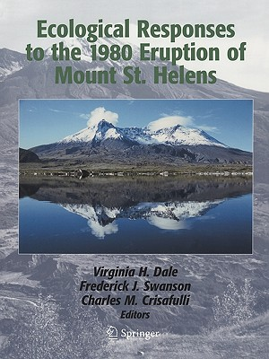 Ecological Responses to the 1980 Eruption of Mount St. Helens - Dale, Virginia H (Editor), and Franklin, J F (Foreword by), and Swanson, Frederick J (Editor)