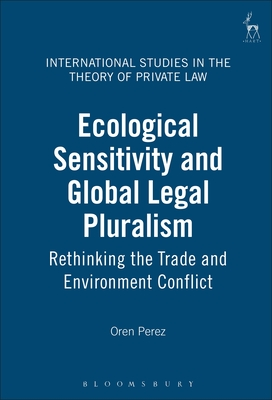 Ecological Sensitivity and Global Legal Pluralism: Rethinking the Trade and Environment Conflict - Perez, Oren