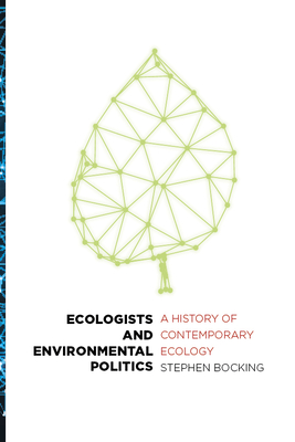 Ecologists and Environmental Politics: A History of Contemporary Ecology - Bocking, Stephen