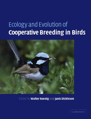 Ecology and Evolution of Cooperative Breeding in Birds - Koenig, Walter D (Editor), and Dickinson, Janis L (Editor)