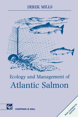 Ecology and Management of Atlantic Salmon - Mills, Derek