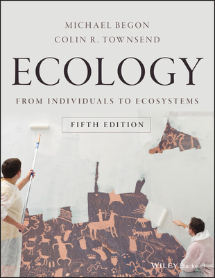 Ecology: From Individuals to Ecosystems - Begon, Michael, and Townsend, Colin R.