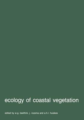 Ecology of Coastal Vegetation: Proceedings of a Symposium, Haamstede, March 21 25, 1983 - Beeftink, W G (Editor)