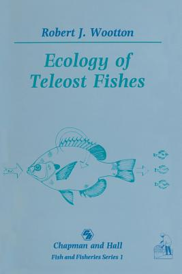 Ecology of Teleost Fishes - Wootton, Robert J