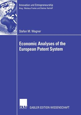 Economic Analyses of the European Patent System - Harhoff Ph D, Prof Dietmar (Foreword by)