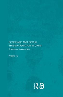 Economic and Social Transformation in China: Challenges and Opportunities - Hu, Angang