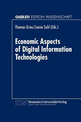 Economic Aspects of Digital Information Technologies - Gries, Thomas (Editor), and Suhl, Leena (Editor)