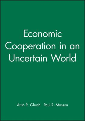 Economic Cooperation in an Uncertain World - Ghosh, Atish R, and Masson, Paul R