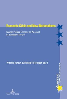 Economic Crisis and New Nationalisms: German Political Economy as Perceived by European Partners - Varsori, Antonio (Editor), and Poettinger, Monika (Editor)