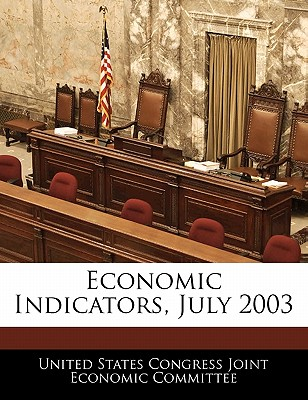 Economic Indicators, July 2003 - United States Congress Joint Economic Co (Creator)