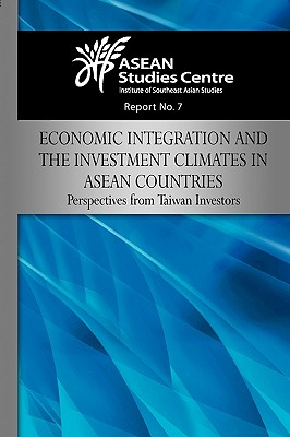 Economic Integration and the Investment Climates in ASEAN Countries: Perspectives from Taiwan Investors - Asean Studies Center, Studies Center