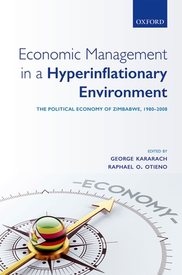 Economic Management in a Hyperinflationary Environment: The Political Economy of Zimbabwe, 1980-2008 - Kararach, George (Editor), and Otieno, Raphael O. (Editor)