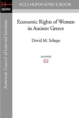 Economic Rights of Women in Ancient Greece - Schaps, David M