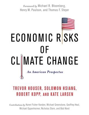 Economic Risks of Climate Change: An American Prospectus - Houser, Trevor, and Hsiang, Solomon, and Kopp, Robert