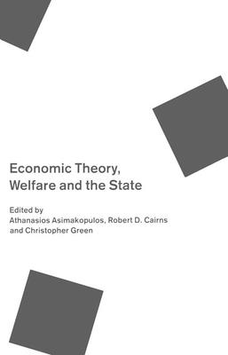 Economic Theory, Welfare, and the State: Essays in Honour of John C. Weldon - Asimakopulos, Athanasios, and Cairns, Robert D