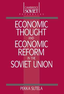 Economic Thought and Economic Reform in the Soviet Union - Sutela, Pekka