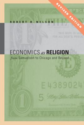 Economics as Religion: From Samuelson to Chicago and Beyond - Nelson, Robert H