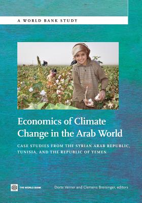 Economics of Climate Change in the Arab World: Case Studies from the Syrian Arab Republic, Tunisia, and the Republic of Yemen - Verner, Dorte, and Breisinger, Clemens, and Wiebelt, Manfred