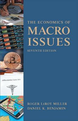 Economics of Macro Issues - Miller, Roger LeRoy, and Benjamin, Daniel K.